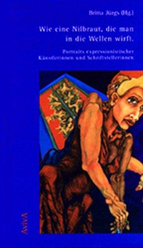 Wie eine Nilbraut, die man in die Wellen wirft. Portraits expressionistischer Künstlerinnen und Schriftstellerinnen. - Jürgs, Britta (Hrsg.)