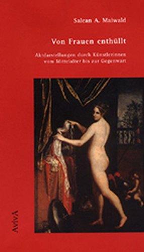 Von Frauen enthüllt. Aktdarstellungen durch Künstlerinnen vom Mittelalter bis zur Gegenwart - Salean A, Maiwald,