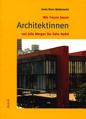 9783932338120: Wie Frauen bauen: Architektinnen von Julia Morgan bis Zaha Hadid