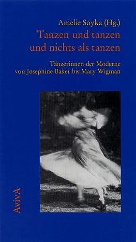 Tanzen und tanzen und nichts als tanzen : Tänzerinnen der Moderne von Josephine Baker bis Mary Wigman. - Soyka, Amelie