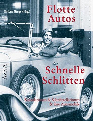 Flotte Autos - Schnelle Schlitten Künstlerinnen & Schriftstellerinnen & ihre Automobile - Jürgs, Britta
