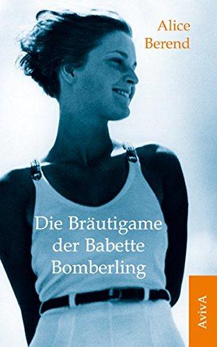Die Bräutigame der Babette Bomberling: Roman: Alice Berend