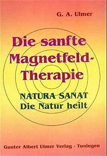 9783932346255: Die sanfte Magnetfeld-Therapie: Natura sanat. Die Natur heilt