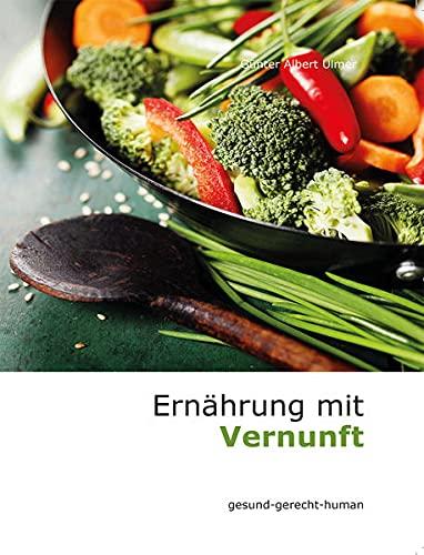 9783932346804: Ernährung mit Vernunft: gesund - gerecht - human