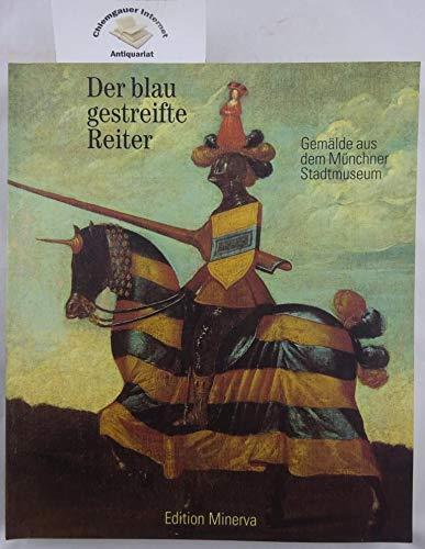 Der blaugestreifte Reiter. Gemälde aus dem Münchner Stadtmuseum ; [Bestandskatalog der Gemäldesammlung des Münchner Stadtmuseums in Auswahl und in Verbindung mit der Ausstellung
