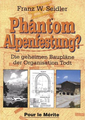 9783932381102: Phantom Alpenfestung?: Die geheimen Baupläne der Organisation Todt