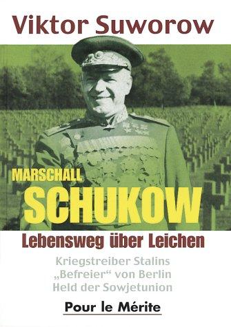 9783932381157: Marschall Schukow: Lebensweg über Leichen. Kriegstreiber Stalins ,,Befreier von Berlin Held der Sowjetunion