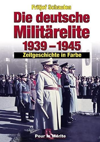 Die Deutsche Militarelite 1939-1945: Zeitgeschichte in Farbe: Schaulen, Fritjof