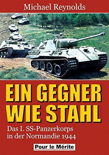 9783932381287: Ein Gegner wie Stahl: Das I. SS-Panzerkorps in der Normandie 1944