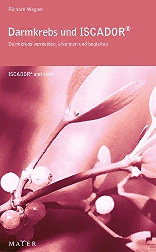 9783932386763: Darmkrebs und ISCADOR: Darmkrebs vermeiden, erkennen, behandeln und begleiten