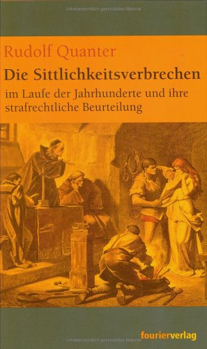 Die Sittlichkeitsverbrechen im Laufe der Jahrhunderte und: Quanter, Rudolf