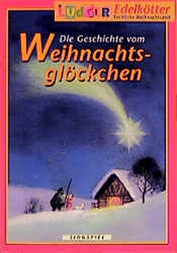 Die Geschichte vom Weihnachtsglöckchen. Singspiel. Ab 2: Ludger Edelkötter; Rolf