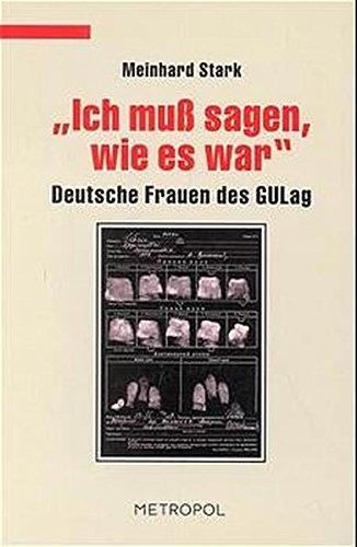 9783932482076: Ich muß sagen, wie es war. Deutsche Frauen des GULag.