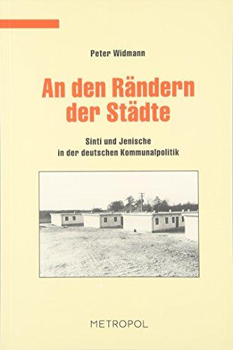 An den Rändern der Städte: Sinti und Jenische in der deutschen Kommunalpolitik: Widmann, ...