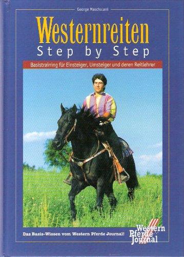 9783932504266: Westernreiten Step by Step. Basistraining für Einsteiger, Umsteiger und deren Reitlehrer