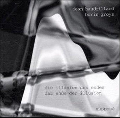 9783932513015: Die Illusion des Endes - Das Ende der Illusion. CD: Jean Baudrillard im Gespräch mit Boris Groys