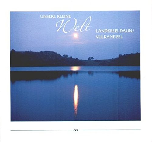 9783932515248: Unsere kleine Welt - Landkreis Daun / Vulkaneifel