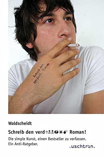 9783932522048: Schreib den verd... Roman!: Die simple Kunst, einen Bestseller zu verfassen. Ein Anti-Ratgeber