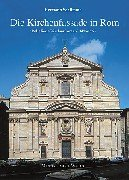 Die Kirchenfassade in Rom: 'reliefierte Kirchenfronten', 1475-1765 (Studien zur ...