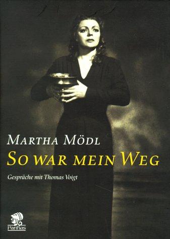 So war mein Weg. Martha Mödl. Gespräche mit Thomas Voigt. - Mödl, Martha und Thomas Voigt