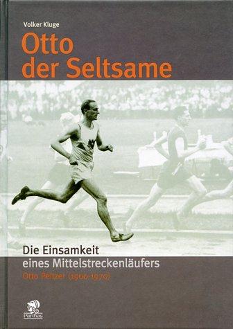 9783932529740: Otto, der Seltsame: Die Einsamkeit eines Mittelstreckenl�ufers. Otto Peltzer (1900-1970)