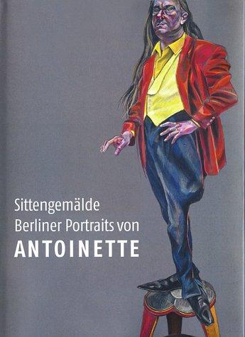 Sittengemälde: Berliner Portraits von Antoinette