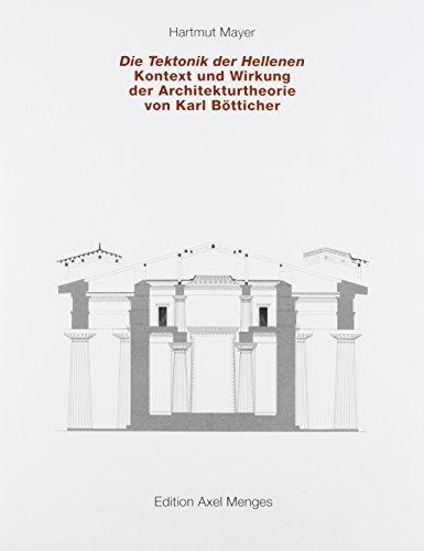 Tektonik Der Hellenen, Kontext Und Wirkung Der Architektur Theorie Von Karl Botticher (German ...