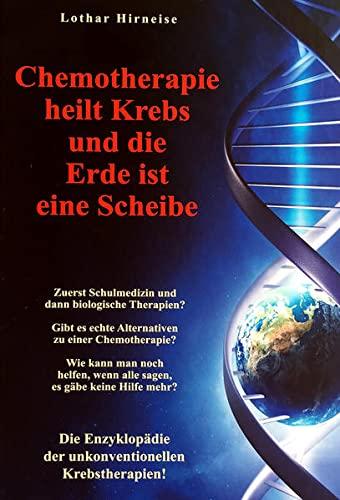 9783932576676: Chemotherapie heilt Krebs und die Erde ist eine Scheibe: Enzyklopädie der unkonventionellen Krebstherapien