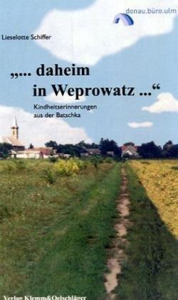 9783932577482: ...daheim in Weprowatz...: Kindheitserinnerungen aus der Batschka