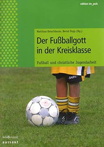 Der Fussballgott in der Kreisklasse: Fussball und christliche Jugendarbeit