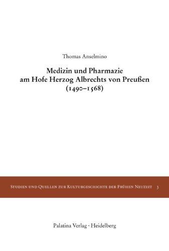 Medizin und Pharmazie am Hofe Herzog Albrechts von Preußen (1490-1568) - Anselmino, Thomas