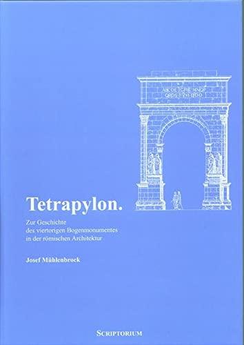 9783932610264: Tetrapylon: Zur Geschichte des viertorigen Bogenmonumentes in der r�mischen Architektur