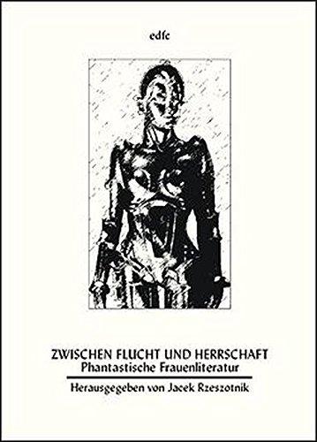 Zwischen Flucht und Herrschaft - phantastische Frauenliteratur Fantasia 157/58: Rzeszotnik, ...