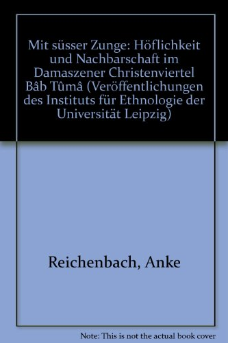 9783932642197: Mit s�sser Zunge: H�flichkeit und Nachbarschaft im Damaszener Christenviertel B�b T�m� (Ver�ffentlichungen des Instituts f�r Ethnologie der Universit�t Leipzig)