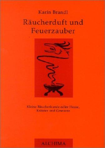 9783932669026: Raeucherduft und Feuerzauber Kleine Raeucherkunde edler Harze, Kraeuter und Gewuerze