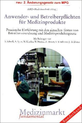 9783932686061: Anwender- und Betreiberpflichten f�r Medizinprodukte: Praxisnahe Einf�hrung mit den aktuellen Texten von Betreiberverordnung und Medizinproduktegesetz