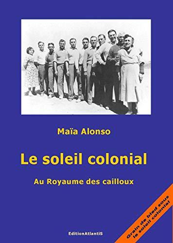 9783932711404: Le Soleil Colonial. au Royaume des Cailloux