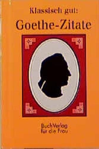9783932720758: Klassisch gut: Goethe-Zitate