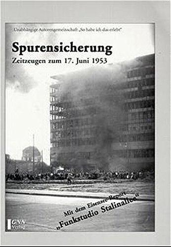 Spurensicherung: Zeitzeugen zum 17. Juni 1953 - Unabhängige Autorengemeinschaft