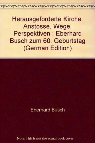 Herausgeforderte Kirche : Anstöße, Wege, Perspektiven. Eberhard Busch zum 60. Geburtstag...