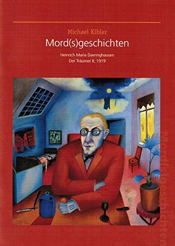 9783932736285: Mord(s)geschichten. Heinrich Maria Davringhausen, Der Träumer II, 1919: Diese Publikation erscheint anlässlich der Lesung von Michael Kibler in der ... Bilder gesellschaftlichen Wandels 4