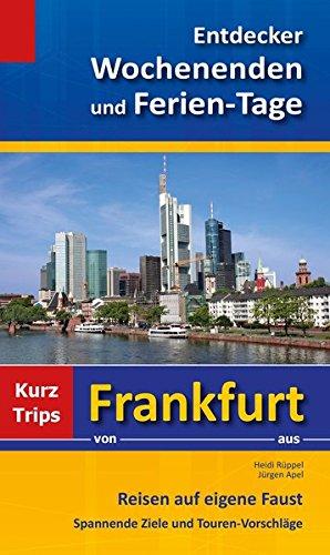 9783932767647: Entdecker Wochenenden und Ferien-Tage: Kurztrips von Frankfurt aus, Reisen auf eigene Faust, Spannende Ziele und Touren-Vorschläge