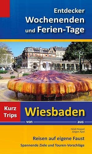 9783932767661: Entdecker Wochenenden und Ferien-Tage: Kurztrips von Wiesbaden aus, Reisen auf eigene Faust, Spannende Ziele und Touren-Vorschläge