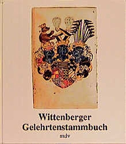 9783932776762: Wittenberger Gelehrtenstammbuch: Das Stammbuch Von Abraham Und David Ulrich, Benutzt Von 1549-1577 Sowie 1580-1623