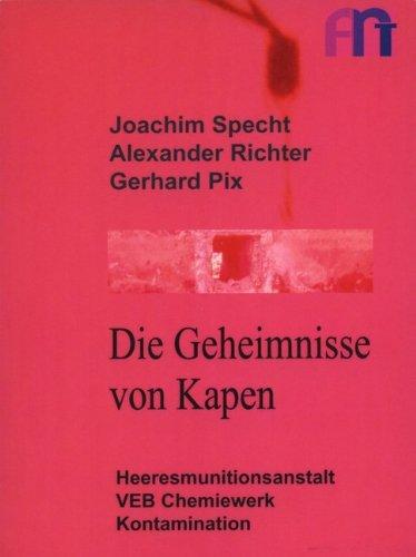 9783932805592: Die Geheimnisse von Kapen: Heeresmunitionsanstalt, VEB Chemiewerk, Kontamination