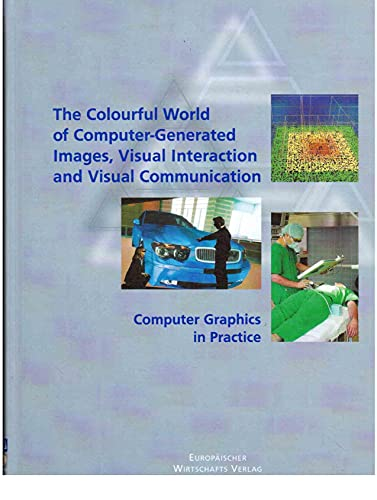 9783932845895: The Colourful World of Computer-Generated Images, Visual Interaction and Visual Communication (Computer Graphics in Practice)