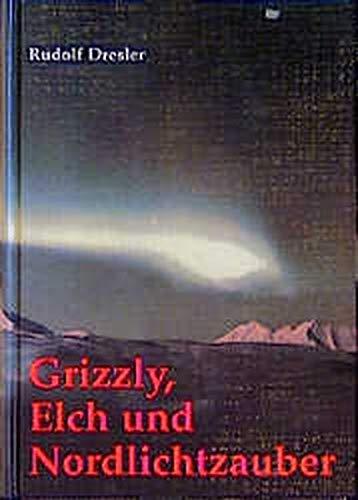 9783932848018: Grizzly, Elch und Nordlichtzauber