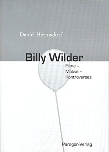 9783932872167: Billy Wilder: Filme - Motive - Kontroverses