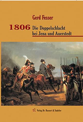 1806 - Die Doppelschlacht bei Jena und Auerstedt: Bussert Dr. + Stadeler