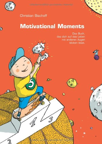 Motivational moments Das Buch, das dich auf das Leben mit anderen Augen blicken laesst; ...